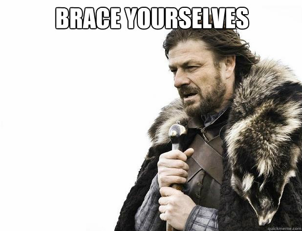brace yourselves  - Brace Yourself