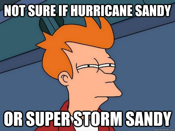not sure if hurricane sandy or super storm sandy - Futurama Fry
