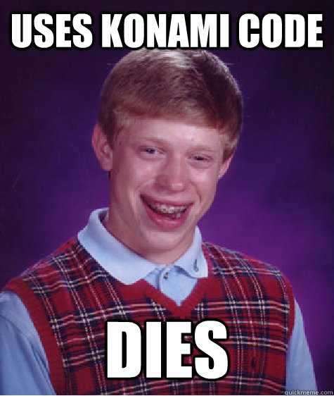 uses konami code dies - Bad Luck Brian