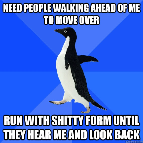 need people walking ahead of me to move over run with shitty - Socially Awkward Penguin