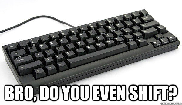 bro do you even shift - KEYBOARD