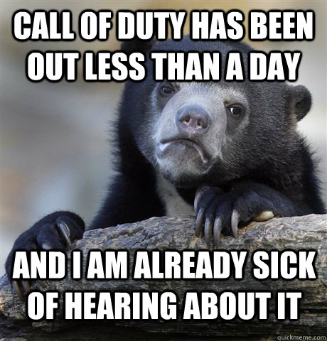 call of duty has been out less than a day and i am already s - Confession Bear