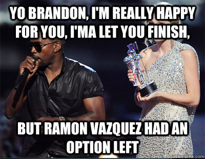 yo brandon im really happy for you ima let you finish b - Imma let you finish