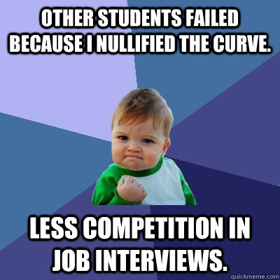 other students failed because i nullified the curve less co - Success Kid
