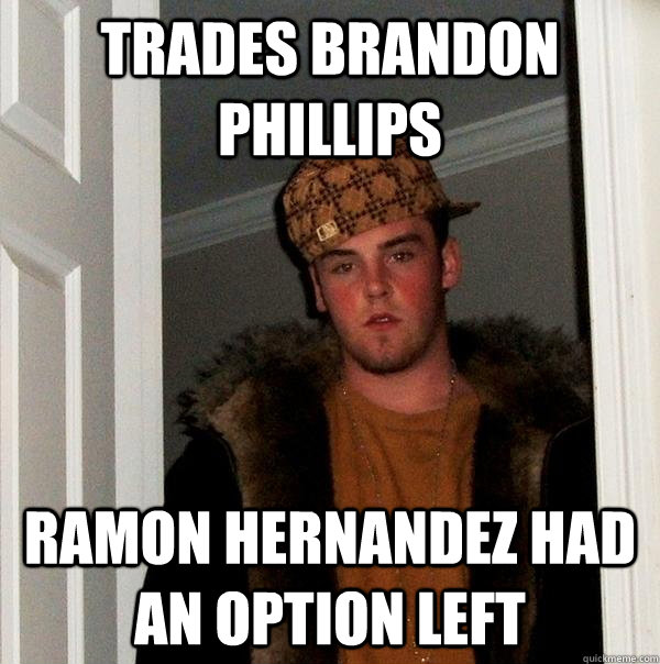 trades brandon phillips ramon hernandez had an option left - Scumbag Steve