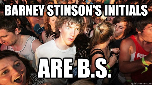 barney stinsons initials are bs  - Sudden Clarity Clarence