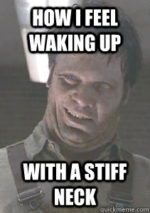 how i feel waking up with a stiff neck - MIB Meme