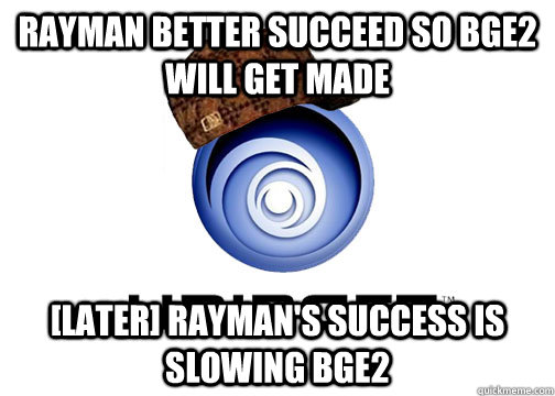 rayman better succeed so bge2 will get made later raymans - Scumbag Ubisoft