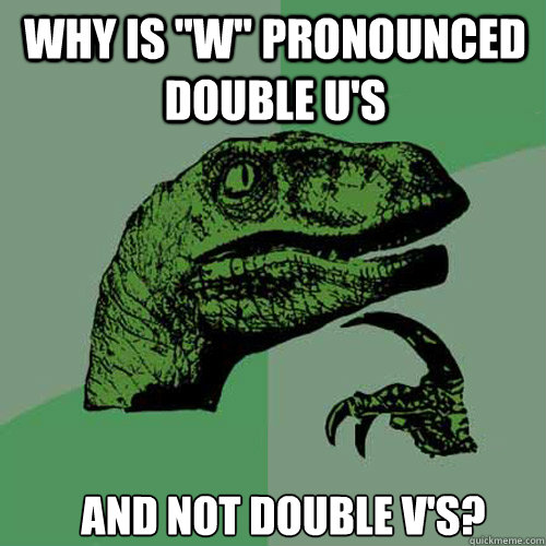why is w pronounced double us and not double vs - Philosoraptor