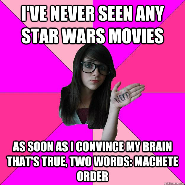 ive never seen any star wars movies as soon as i convince m - Idiot Nerd Girl