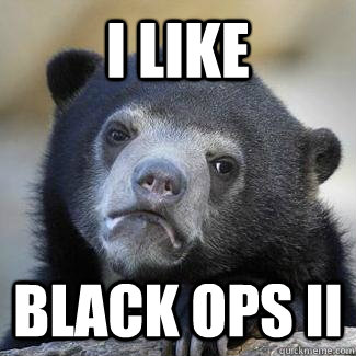 i like black ops ii -