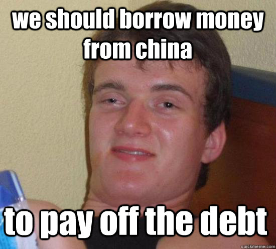 we should borrow money from china to pay off the debt - 10 Guy