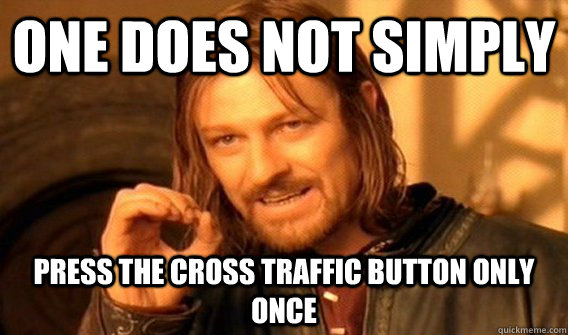 one does not simply press the cross traffic button only once - One does not simply love dancing