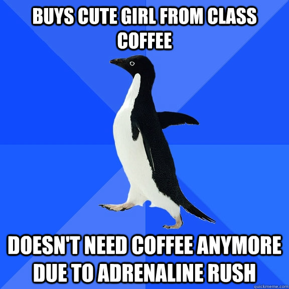 buys cute girl from class coffee doesnt need coffee anymore - Socially Awkward Penguin