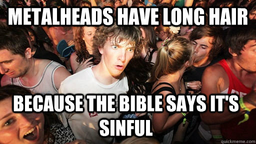 metalheads have long hair because the bible says its sinful - Sudden Clarity Clarence