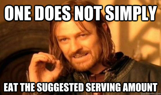 one does not simply eat the suggested serving amount - One Does Not Simply Call You