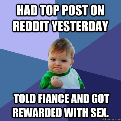 had top post on reddit yesterday told fiance and got reward - Success Kid
