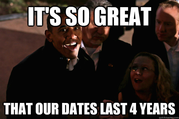 its so great that our dates last 4 years - 