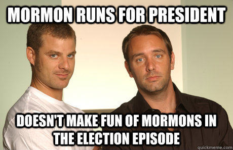 mormon runs for president doesnt make fun of mormons in the - Good Guys Matt and Trey