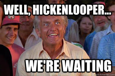 well hickenlooper were waiting - Well were waiting