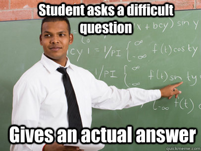 student asks a difficult question gives an actual answer - Good Guy Teacher