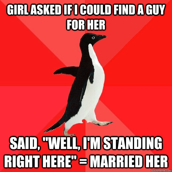 girl asked if i could find a guy for her said well im st - Socially Awesome Penguin