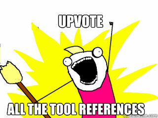 upvote all the tool references - All The Things