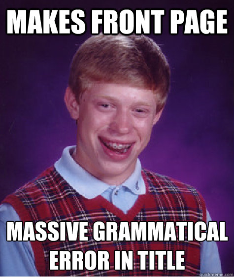makes front page massive grammatical error in title - Bad Luck Brian