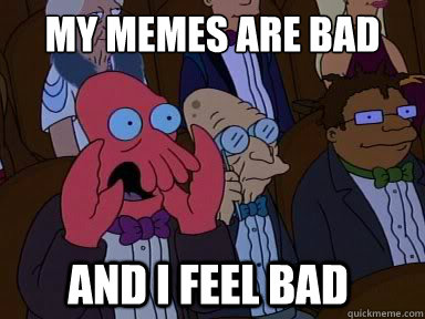 my memes are bad and i feel bad - zoidberg does not approve