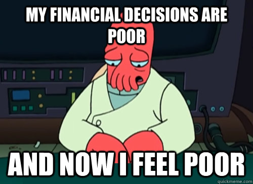 my financial decisions are poor and now i feel poor - sad zoidberg