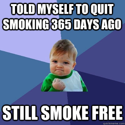 told myself to quit smoking 365 days ago still smoke free - Success Kid