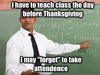 i have to teach class the day before thanksgiving i may for - Good Guy Teacher