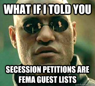 what if i told you secession petitions are fema guest lists - Conspiracy Morpheus 2