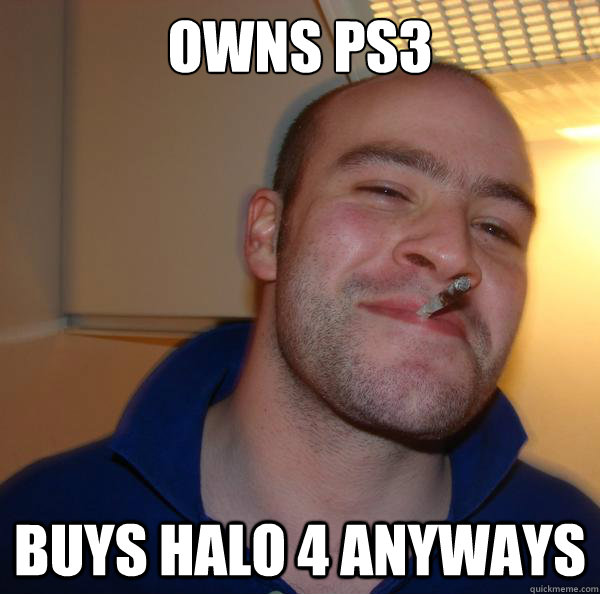 owns ps3 buys halo 4 anyways - Good Guy Greg
