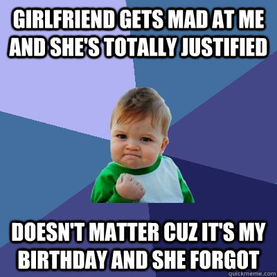 girlfriend gets mad at me and shes totally justified doesn - Success Kid