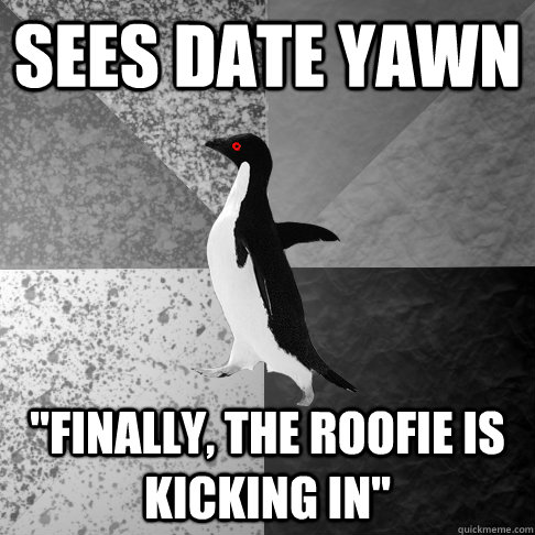sees date yawn finally the roofie is kicking in - Insanity Penguin