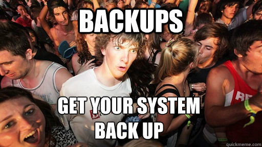 backups get your system back up - Sudden Clarity Clarence