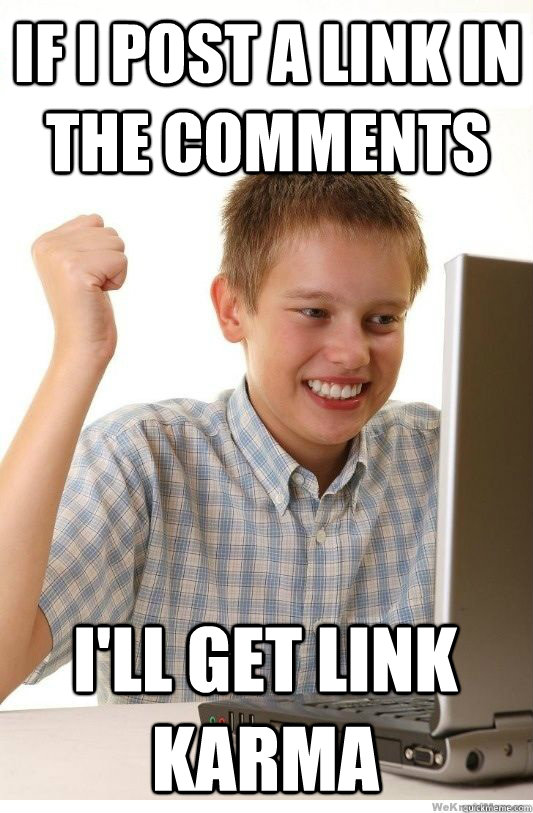 if i post a link in the comments ill get link karma - First Day On Internet Kid