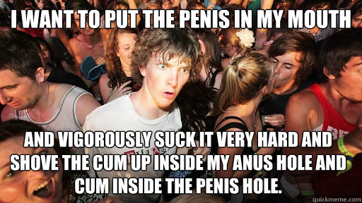 i want to put the penis in my mouth and vigorously suck it v - Sudden Clarity Clarence