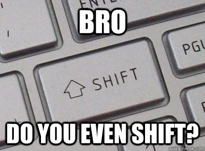 bro do you even shift -