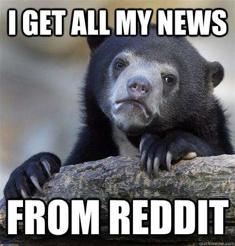 i get all my news from reddit - Confession Bear