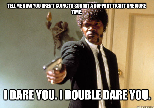 i dare you i double dare you tell me how you arent going  - Samuel L Jackson