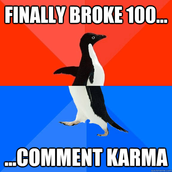 finally broke 100 comment karma - Socially Awesome Awkward Penguin