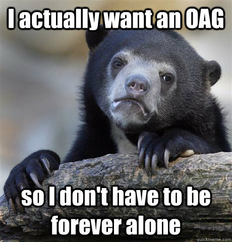 i actually want an oag so i dont have to be forever alone - Confession Bear