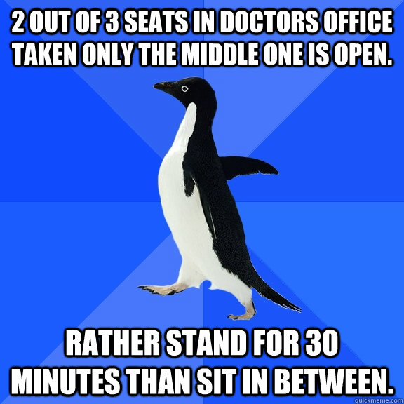 2 out of 3 seats in doctors office taken only the middle one - Socially Awkward Penguin