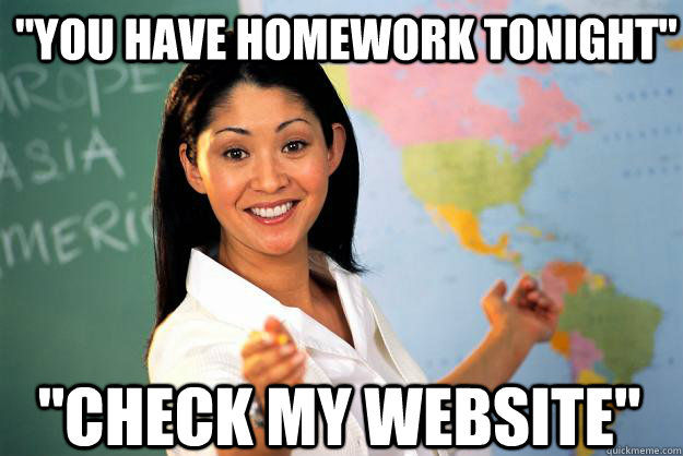 you have homework tonight check my website - Unhelpful High School Teacher