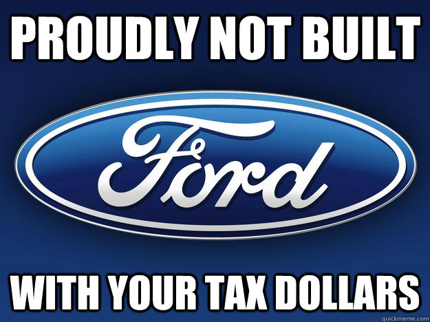 proudly not built with your tax dollars - Good Guy Ford