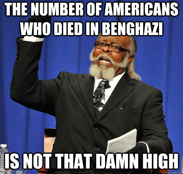 the number of americans who died in benghazi is not that dam - Jimmy McMillan