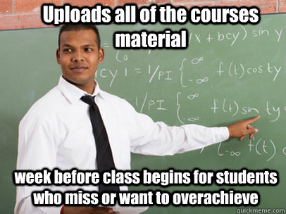 uploads all of the courses material week before class begins - Good Guy Teacher