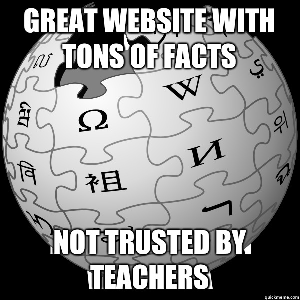 Great website with tons of facts Not trusted by teachers - WIKIPEDIA
